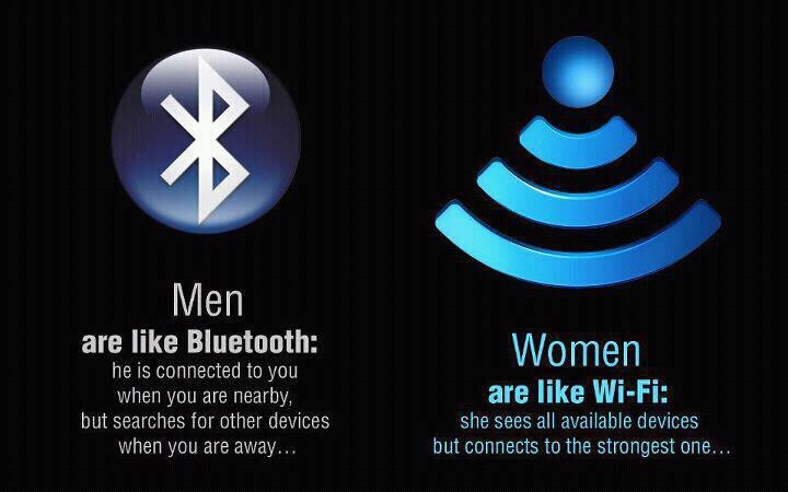 Men are like Bluetooth, Woman are like Wi-Fi
